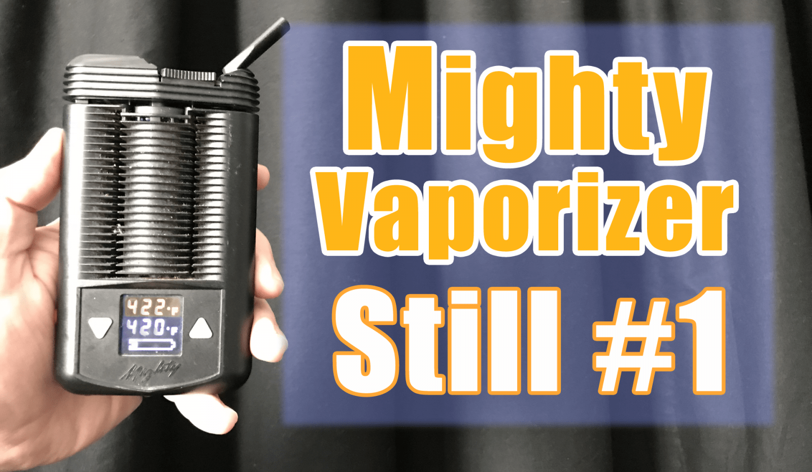 Mighty Vaporizer Review - STILL THE BEST - 420 VapeZone