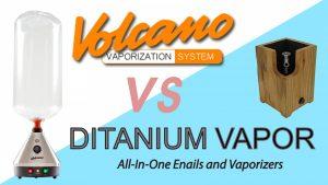 Volcano Vaporizer VS Ditanium Desktop Vape + Enail: Desktop Vape Comparison